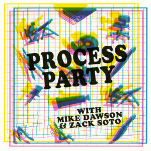 Process Party with Mike Dawson and Zack Soto podcast